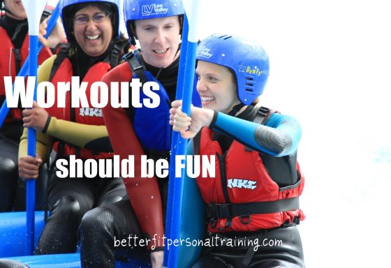 Workouts should be fun Better Fit Personal Training