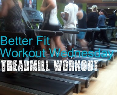 Better Fit Workout Wednesday Treadmill Workout
